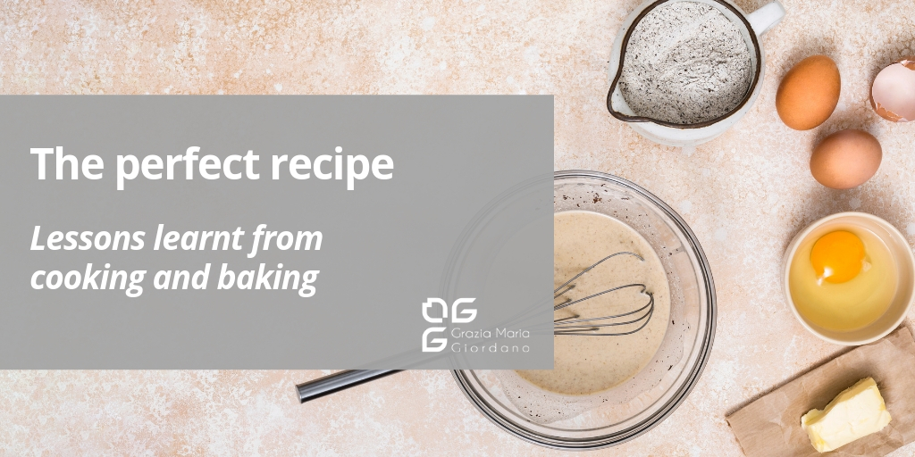 The perfect recipe – Lessons learnt from cooking and baking