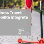 Oltre il Business Travel: verso la Mobilità Integrata in azienda - I vantaggi -Episodio 2