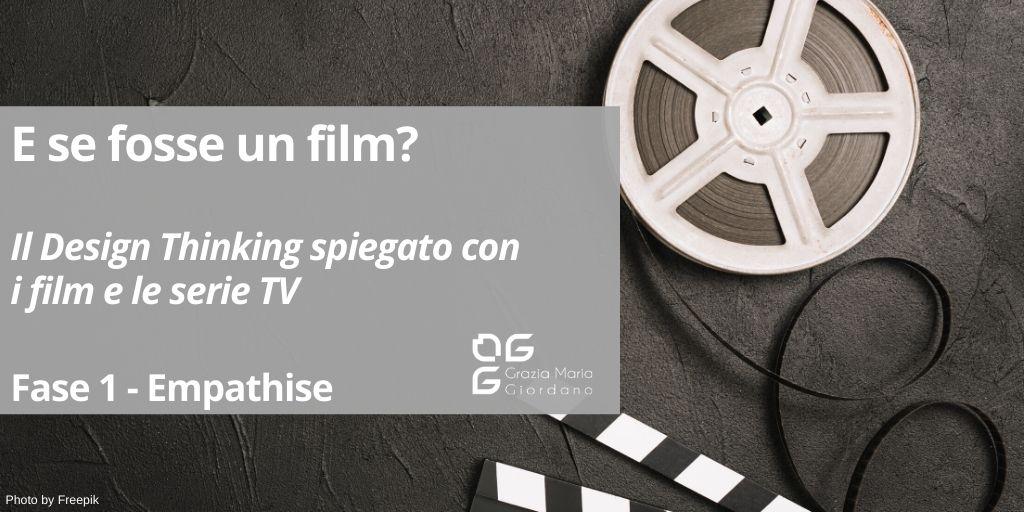 E se fosse un film? – Il Design Thinking spiegato con le serie TV e i film – Fase 1 Empathise