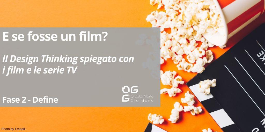 E se fosse un film? – Il Design Thinking spiegato con le serie TV e i film – Fase 2 Define