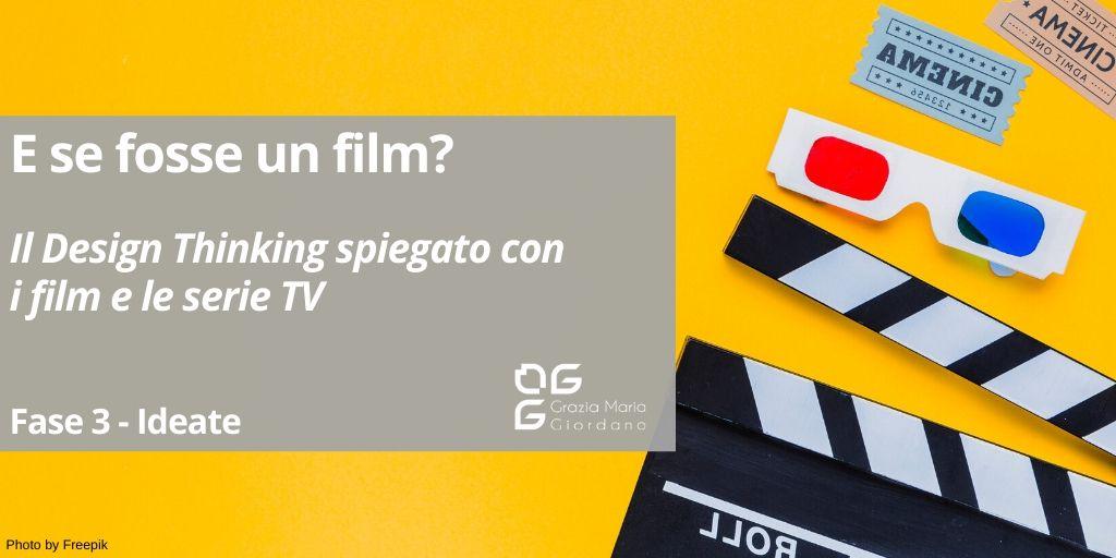 E se fosse un film? – Il Design Thinking spiegato con le serie TV e i film – Fase 3 Ideate