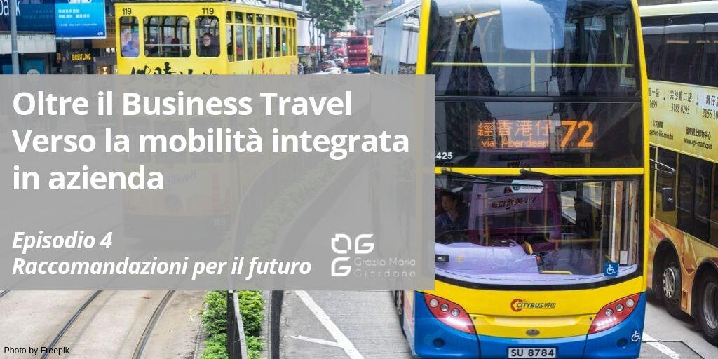 Oltre il Business Travel: verso la Mobilità Integrata in azienda – Raccomandazioni  per il futuro – Episodio 4
