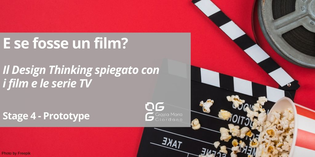 E se fosse un film? – Il Design Thinking spiegato con le serie TV e i film – Fase 4 Prototype