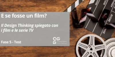 E se fosse un film? – Il Design Thinking spiegato con le serie TV e i film – Fase 5 Test