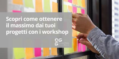 Scopri come ottenere il massimo dai tuoi progetti con i workshop