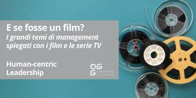 E se fosse un film? – Grandi temi di management spiegati attraverso film e le serie TV – Human-centric Leadership
